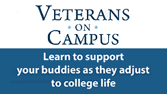 Veterans on Campus Learn to support your buddies as they adjust to college life.  Click for flyer