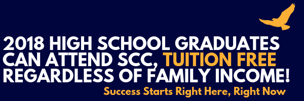 2018 High School Graduates can sttend SCC, tutition free regardlass of family income!. Success starts right here, right now!
